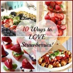 10 Ways to LOVE Strawberries