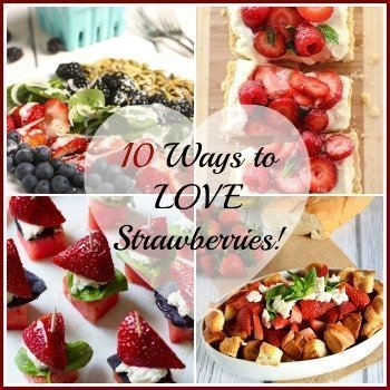 10 Ways to LOVE Strawberries