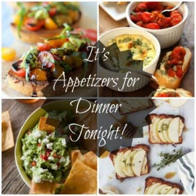 It's Appetizers for Dinner Tonight!